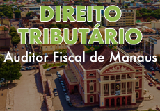 Direito Tributário para Auditor Fiscal de Manaus - Curso em PDF